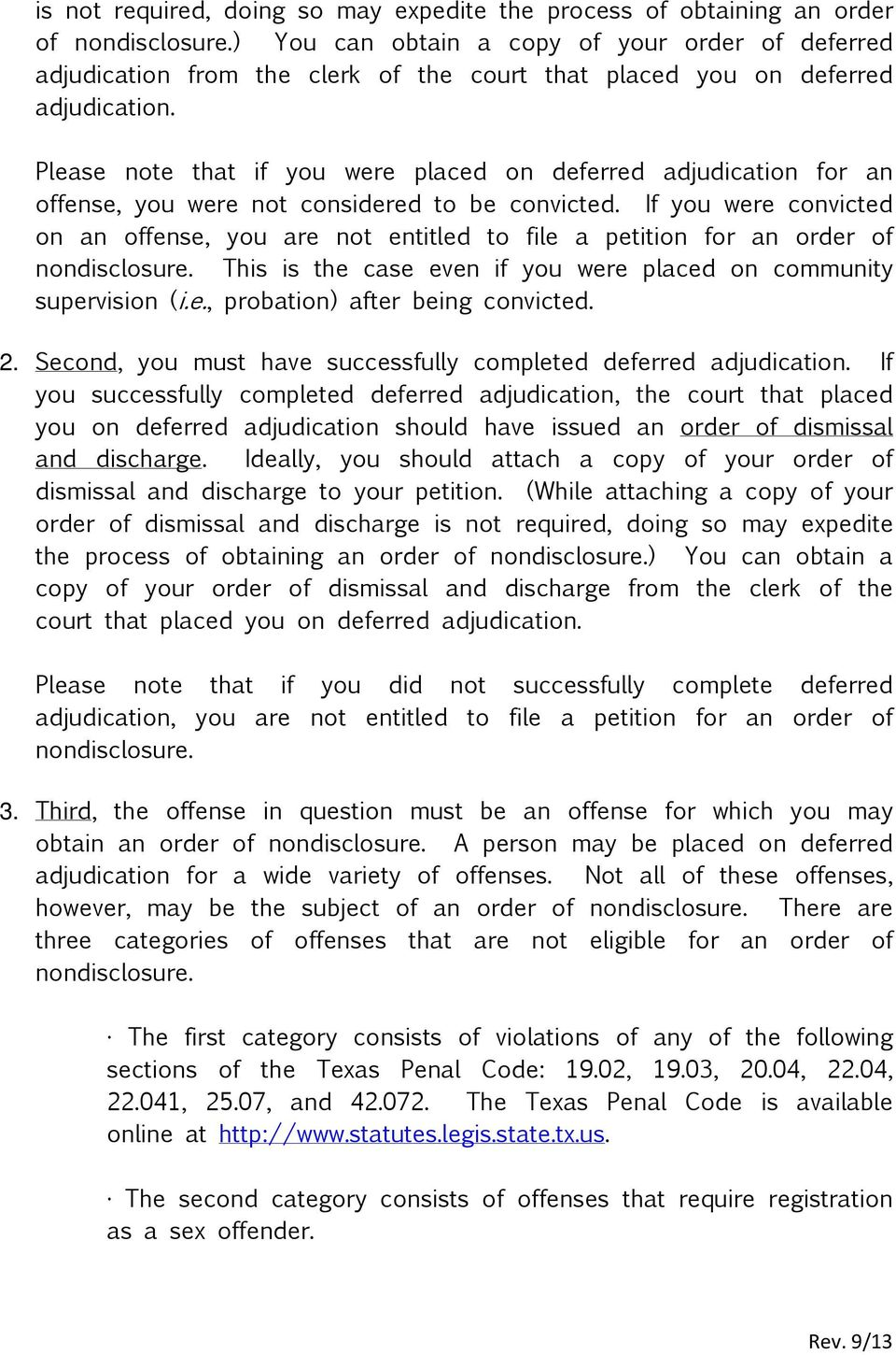 Please note that if you were placed on deferred adjudication for an offense, you were not considered to be convicted.