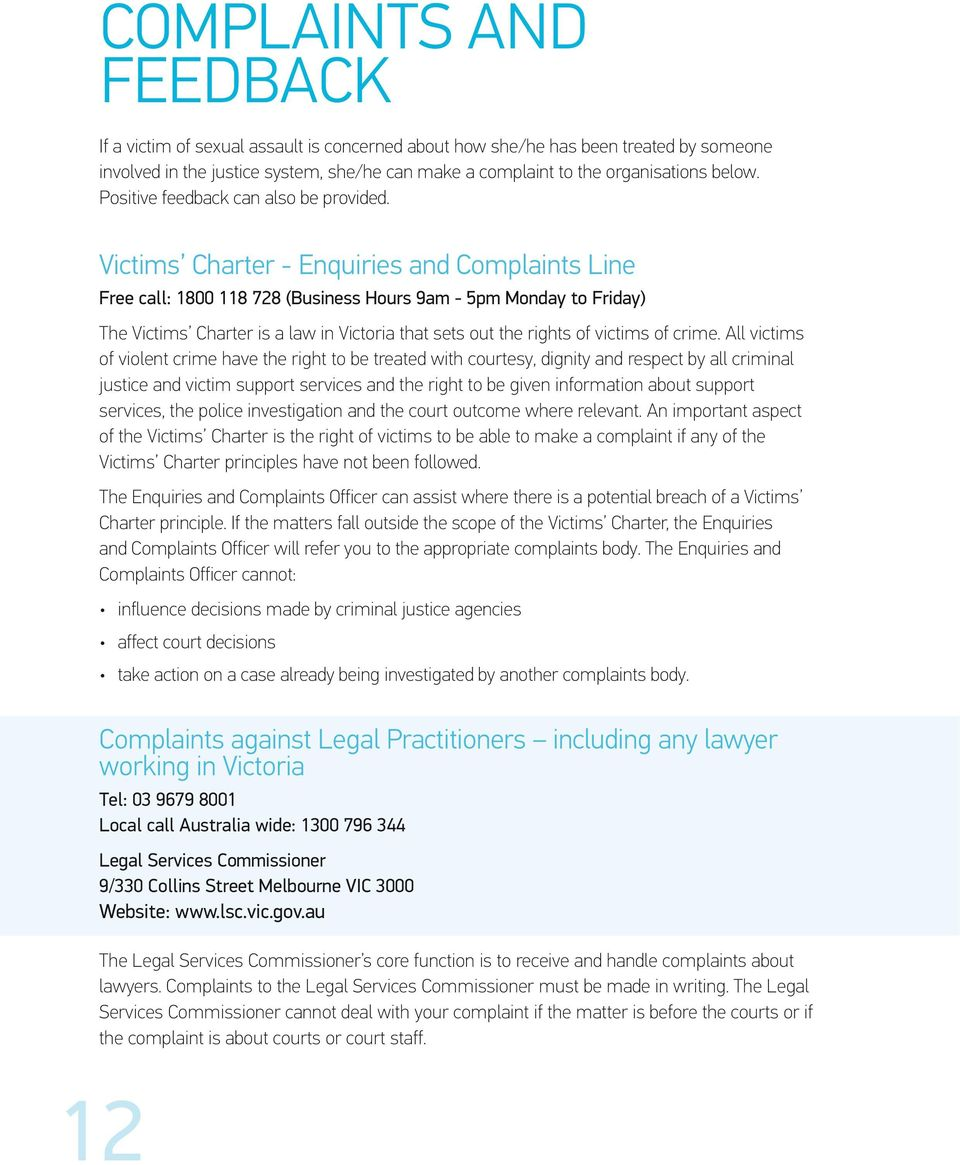 Victims Charter - Enquiries and Complaints Line Free call: 1800 118 728 (Business Hours 9am - 5pm Monday to Friday) The Victims Charter is a law in Victoria that sets out the rights of victims of