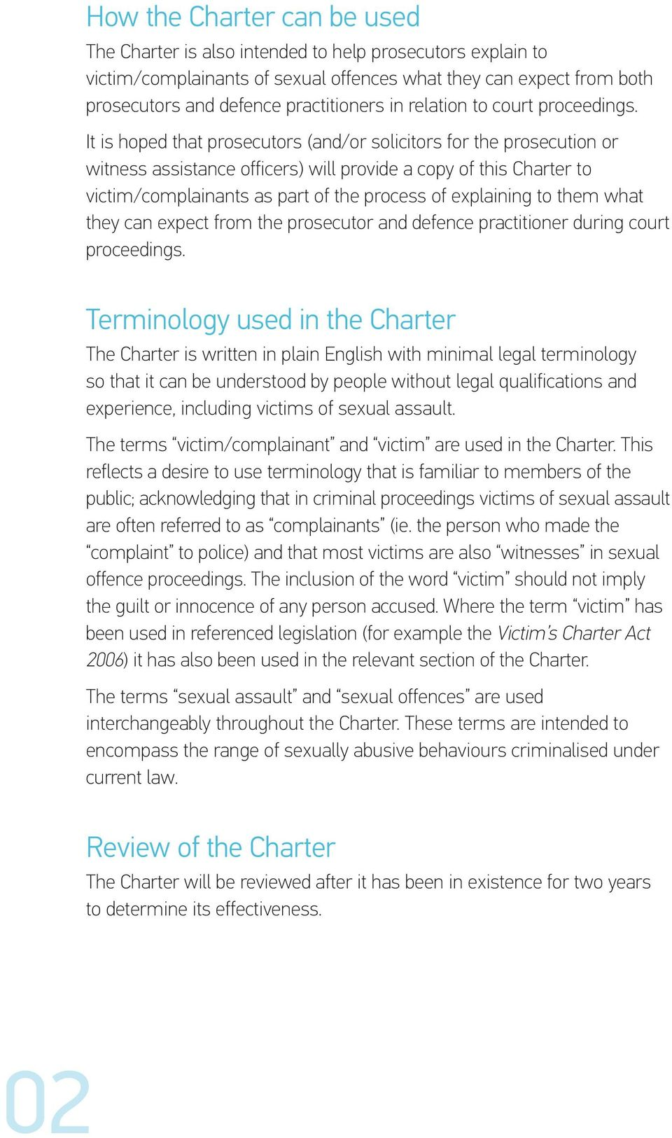 It is hoped that prosecutors (and/or solicitors for the prosecution or witness assistance officers) will provide a copy of this Charter to victim/complainants as part of the process of explaining to