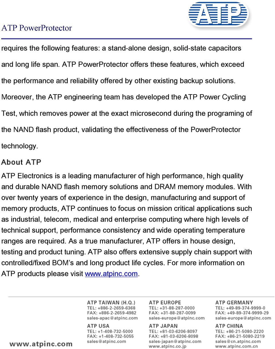 Moreover, the ATP engineering team has developed the ATP Power Cycling Test, which removes power at the exact microsecond during the programing of the NAND flash product, validating the effectiveness