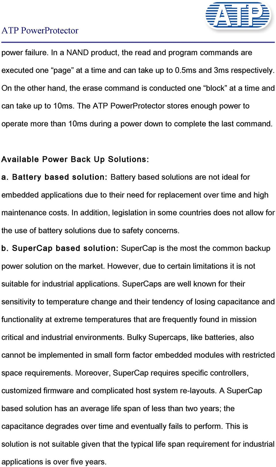 The ATP PowerProtector stores enough power to operate more than 10ms during a power down to complete the last command. Available Power Back Up Solutions: a.
