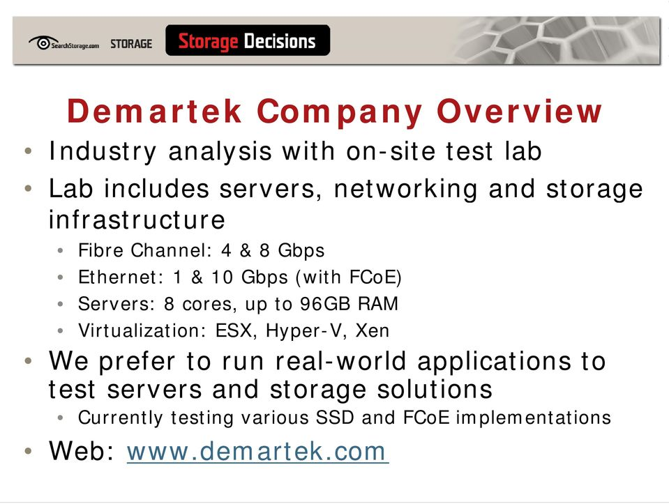 cores, up to 96GB RAM Virtualization: ESX, Hyper-V, Xen We prefer to run real-world applications to