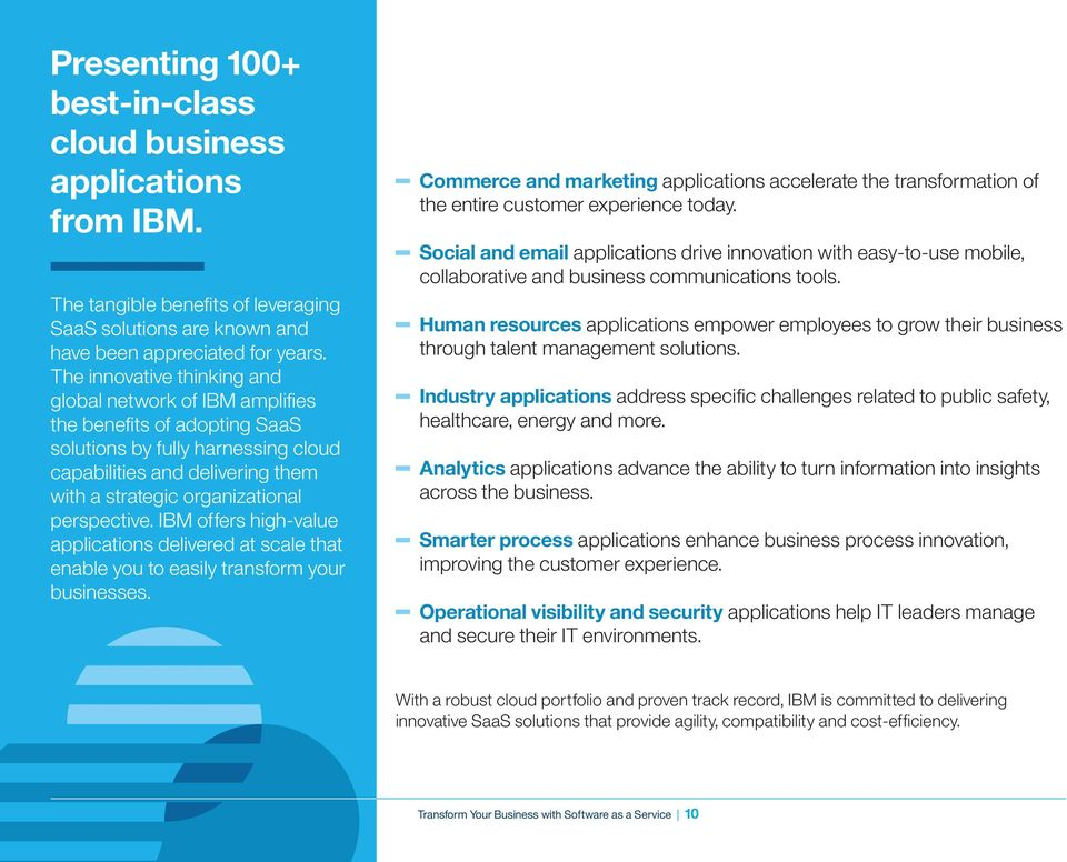 perspective. IBM offers high-value applications delivered at scale that enable you to easily transform your businesses.