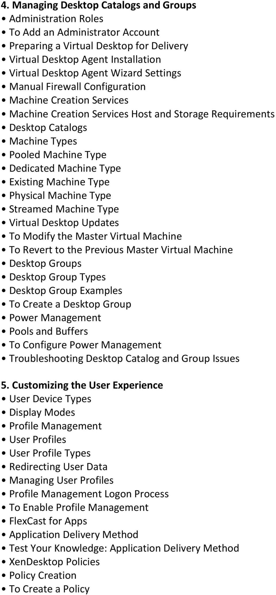Existing Machine Type Physical Machine Type Streamed Machine Type Virtual Desktop Updates To Modify the Master Virtual Machine To Revert to the Previous Master Virtual Machine Desktop Groups Desktop