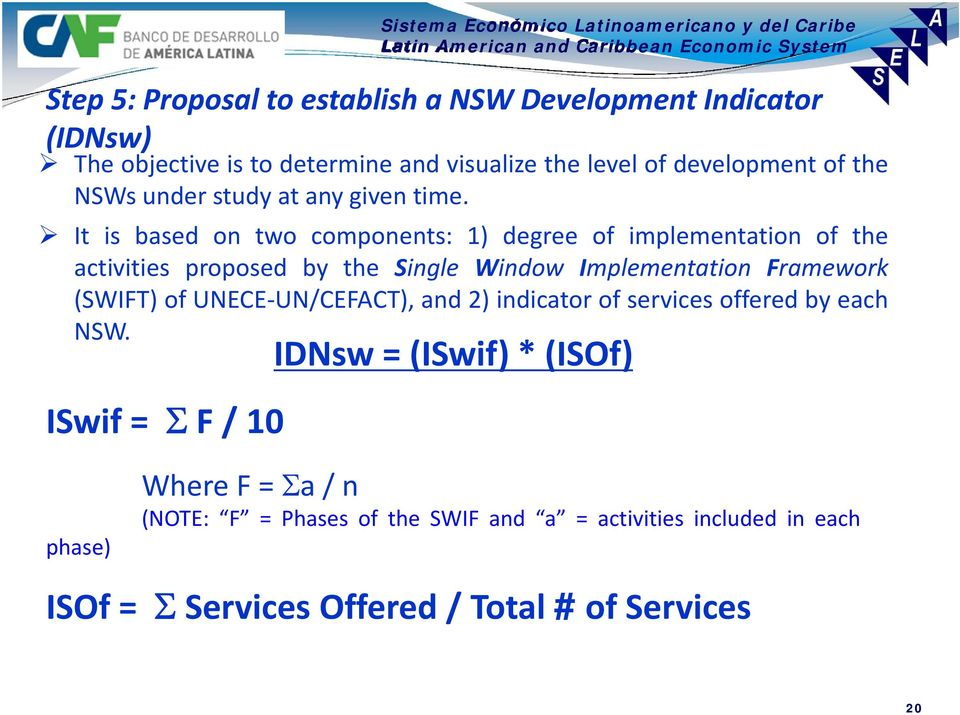 It is based on two components: 1) degree of implementation of the activities proposed by the Single Window Implementation Framework (SWIFT)