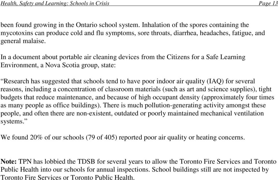 In a document about portable air cleaning devices from the Citizens for a Safe Learning Environment, a Nova Scotia group, state: Research has suggested that schools tend to have poor indoor air
