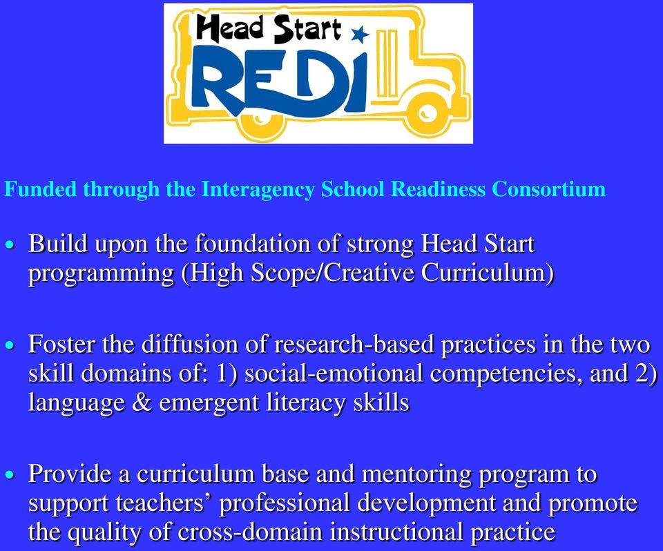 domains of: 1) social-emotional competencies, and 2) language & emergent literacy skills Provide a curriculum base