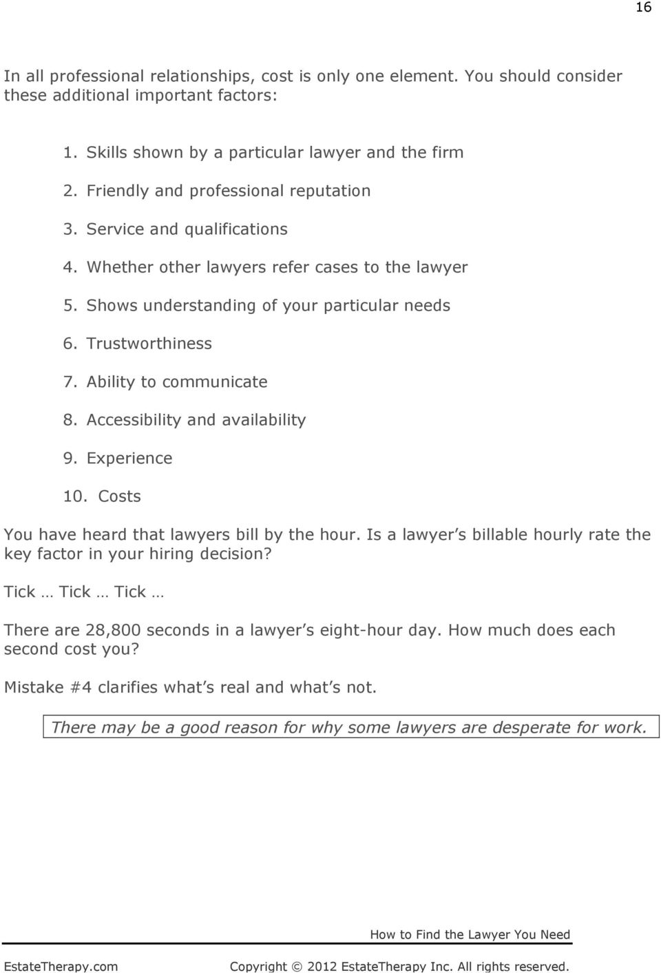 Ability to communicate 8. Accessibility and availability 9. Experience 10. Costs You have heard that lawyers bill by the hour.