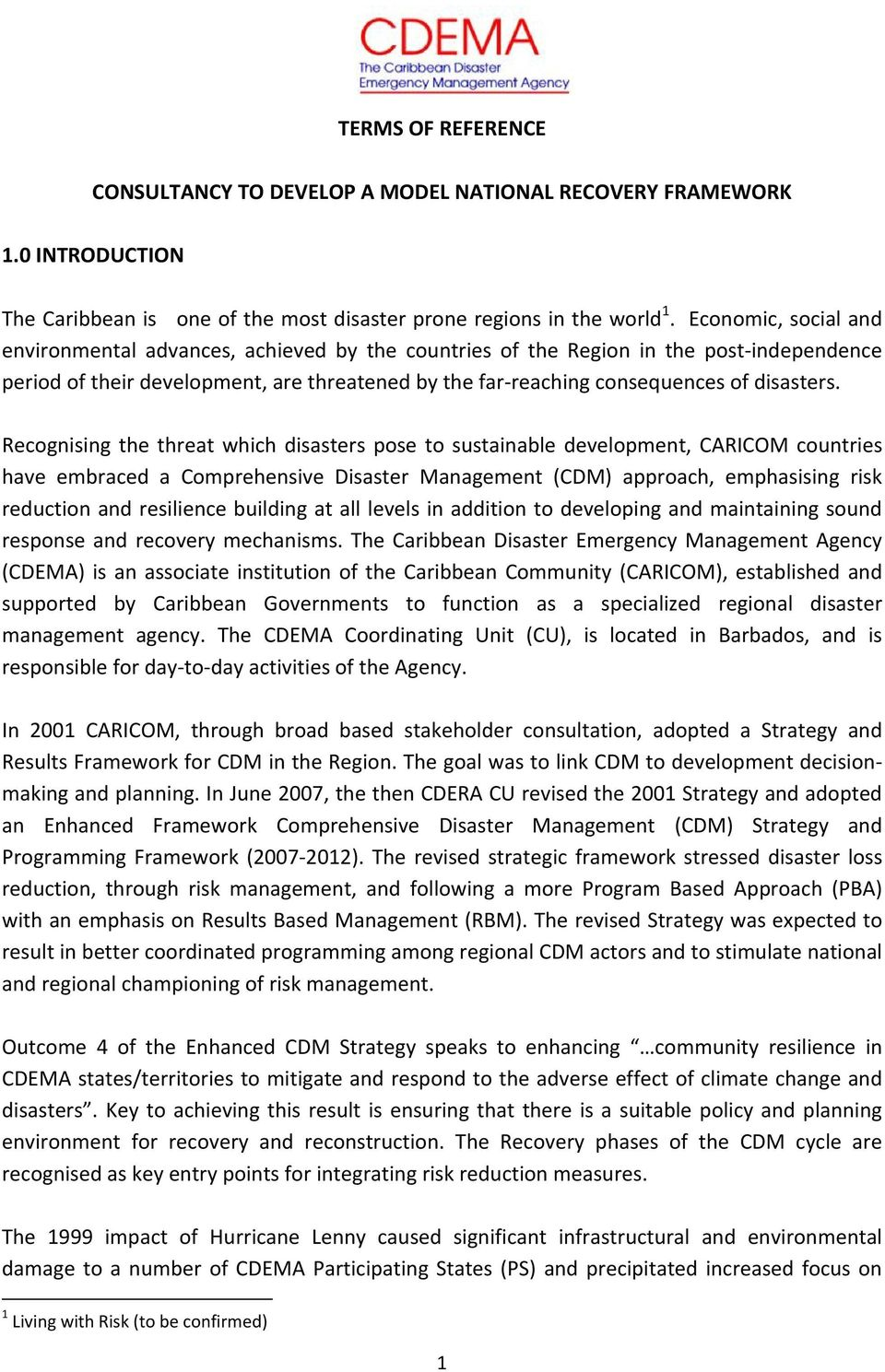 Recognising the threat which disasters pose to sustainable development, CARICOM countries have embraced a Comprehensive Disaster Management (CDM) approach, emphasising risk reduction and resilience
