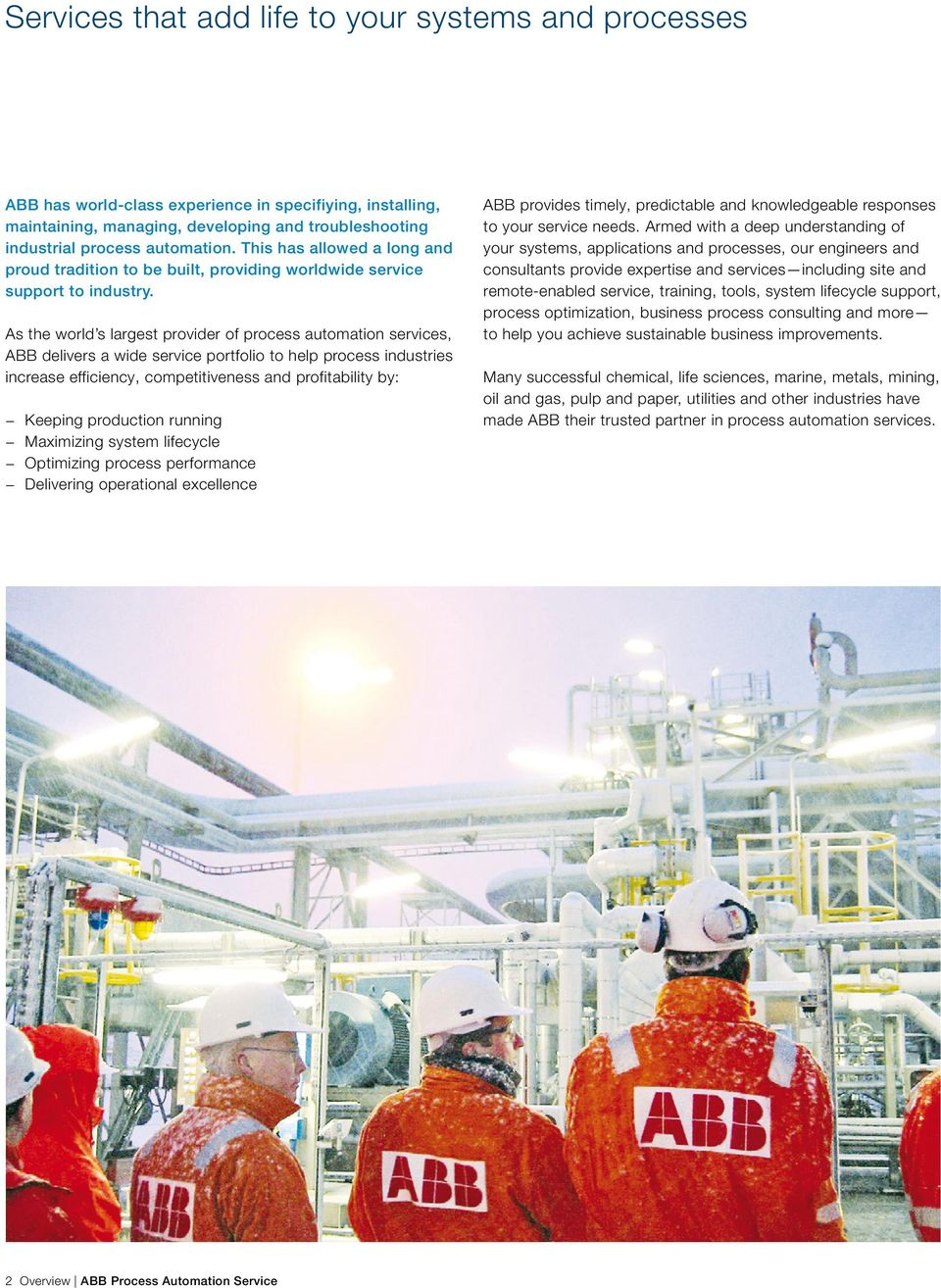 As the world s largest provider of process automation services, ABB delivers a wide service portfolio to help process industries increase efficiency, competitiveness and profitability by: Keeping
