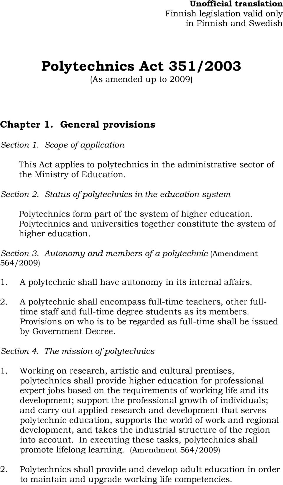 Status of polytechnics in the education system Polytechnics form part of the system of higher education. Polytechnics and universities together constitute the system of higher education. Section 3.