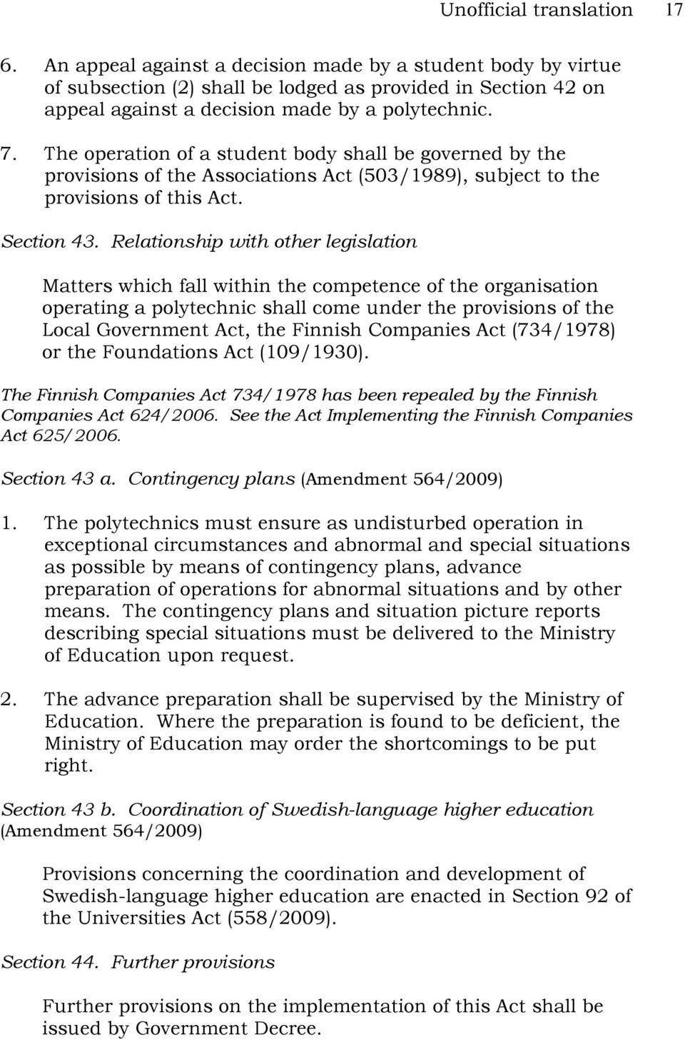 The operation of a student body shall be governed by the provisions of the Associations Act (503/1989), subject to the provisions of this Act. Section 43.