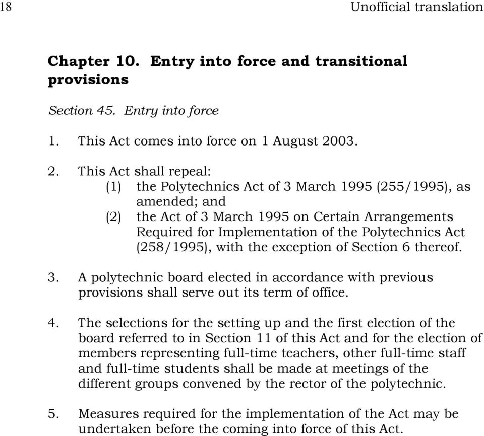 This Act shall repeal: (1) the Polytechnics Act of 3 March 1995 (255/1995), as amended; and (2) the Act of 3 March 1995 on Certain Arrangements Required for Implementation of the Polytechnics Act