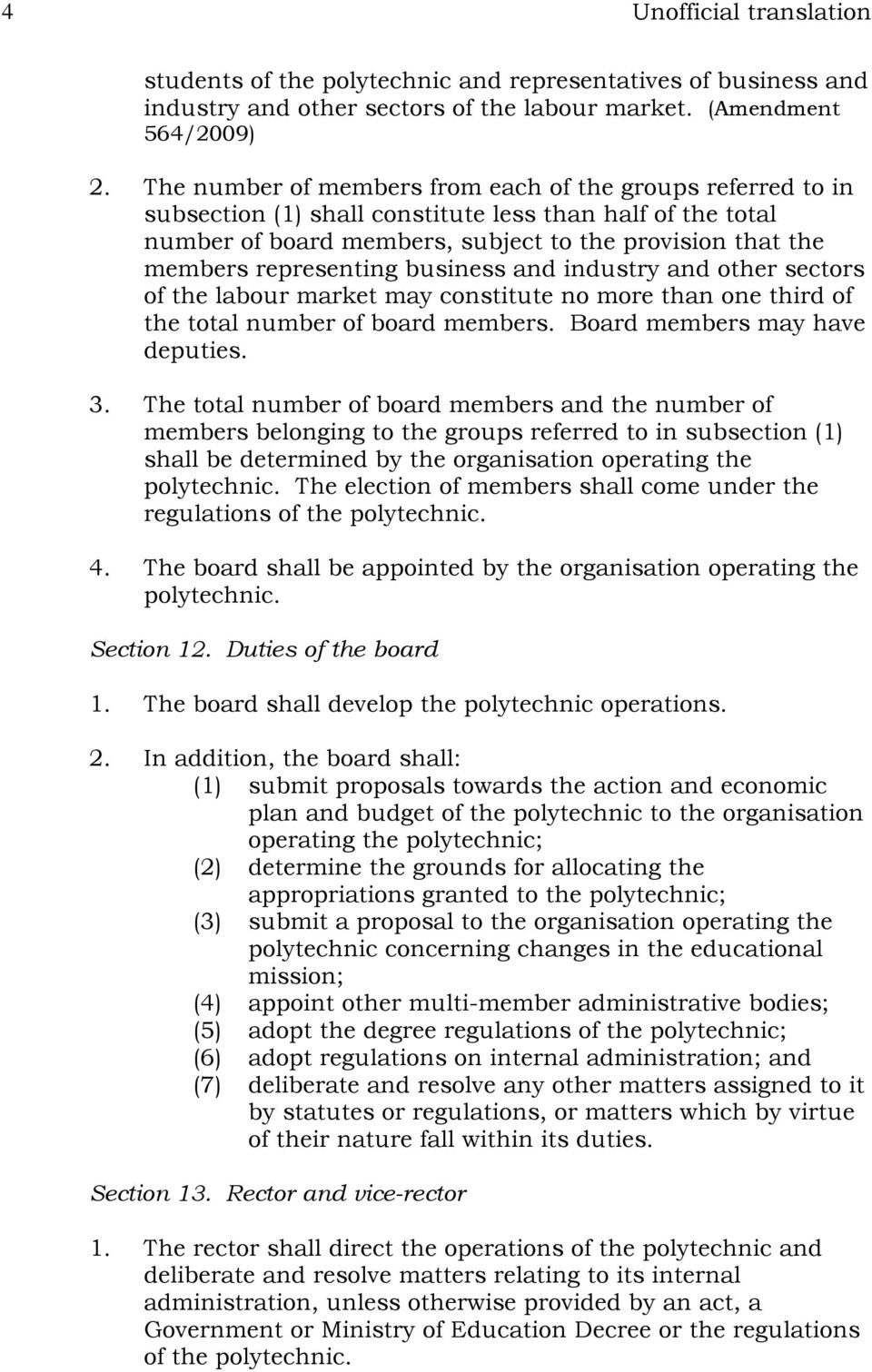 representing business and industry and other sectors of the labour market may constitute no more than one third of the total number of board members. Board members may have deputies. 3.