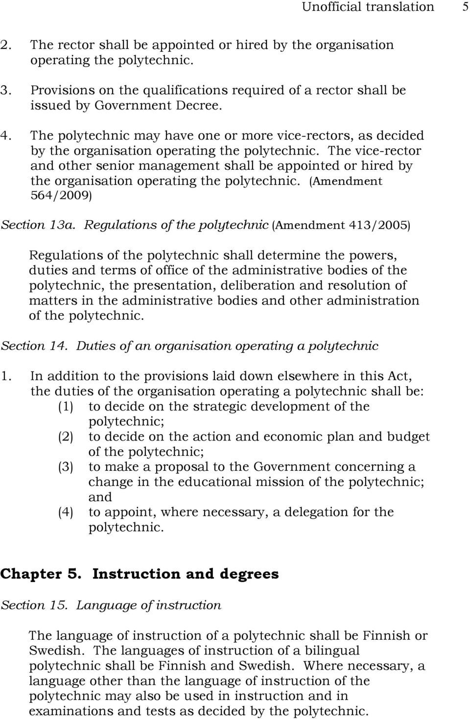 The polytechnic may have one or more vice-rectors, as decided by the organisation operating the polytechnic.