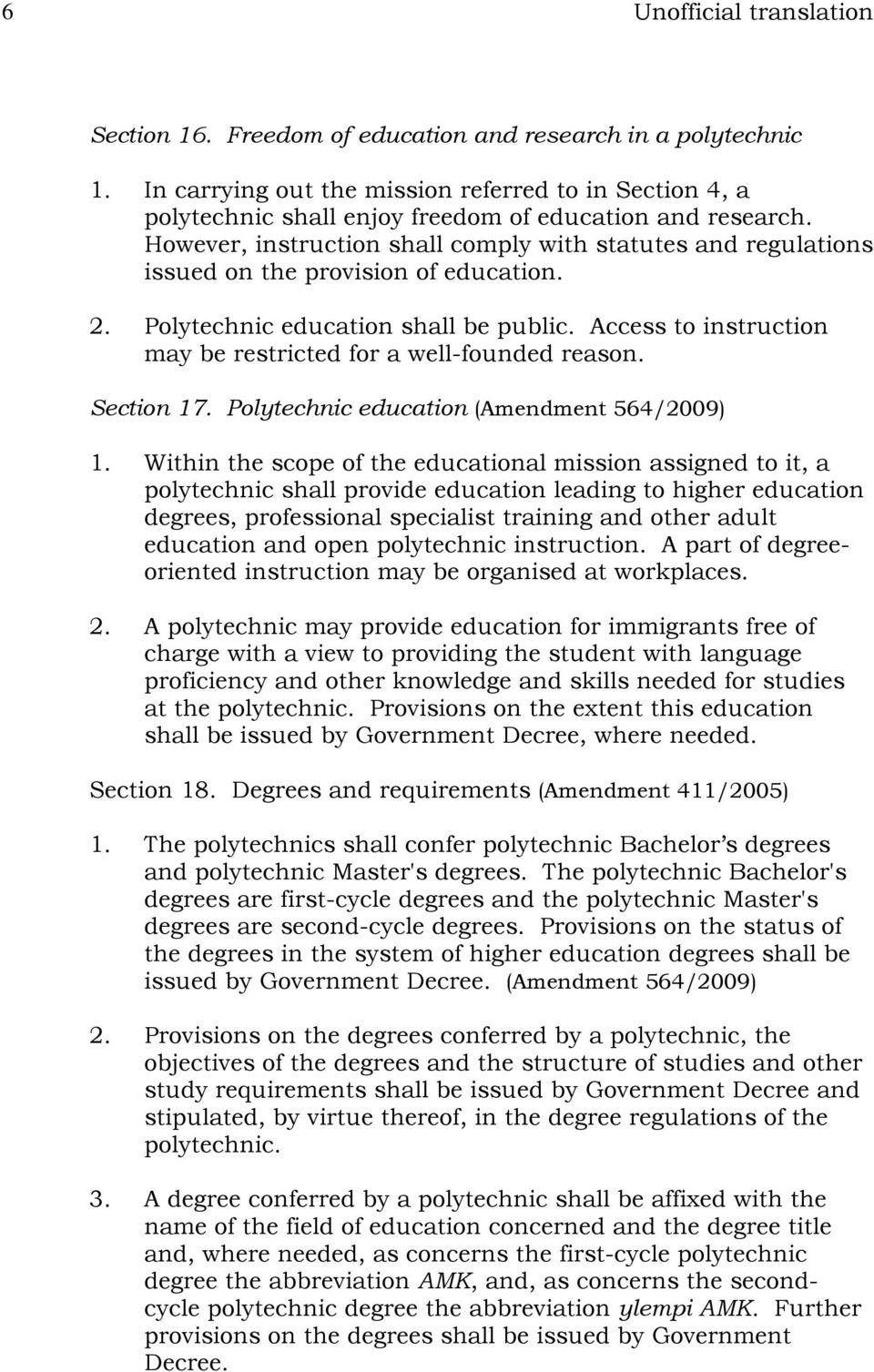 However, instruction shall comply with statutes and regulations issued on the provision of education. 2. Polytechnic education shall be public.