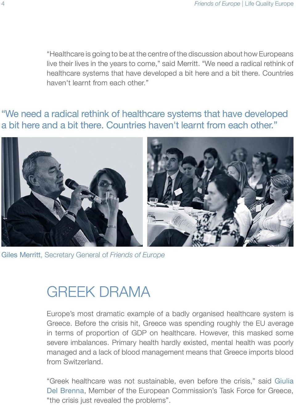 Giles Merritt, Secretary General of Friends of Europe Greek drama Europe s most dramatic example of a badly organised healthcare system is Greece.
