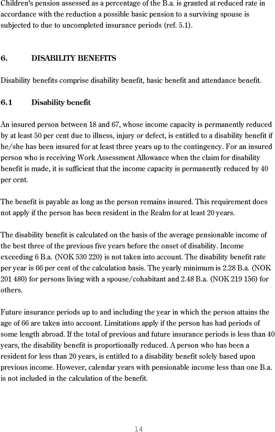 DISABILITY BENEFITS Disability benefits comprise disability benefit, basic benefit and attendance benefit. 6.