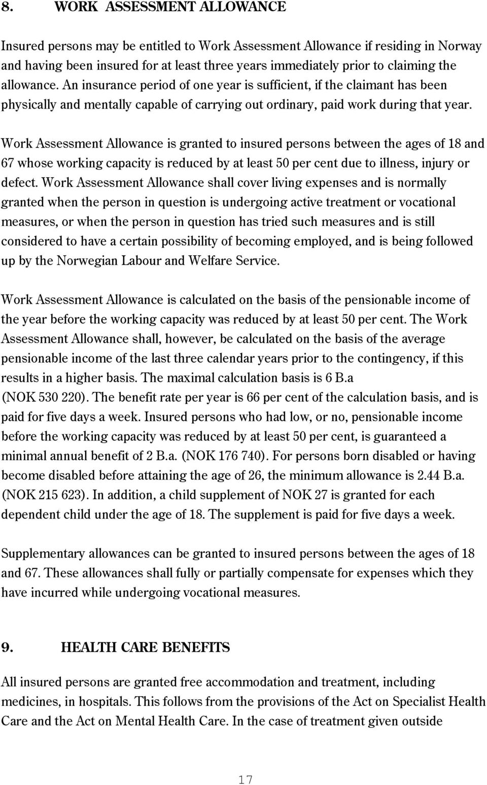 Work Assessment Allowance is granted to insured persons between the ages of 18 and 67 whose working capacity is reduced by at least 50 per cent due to illness, injury or defect.