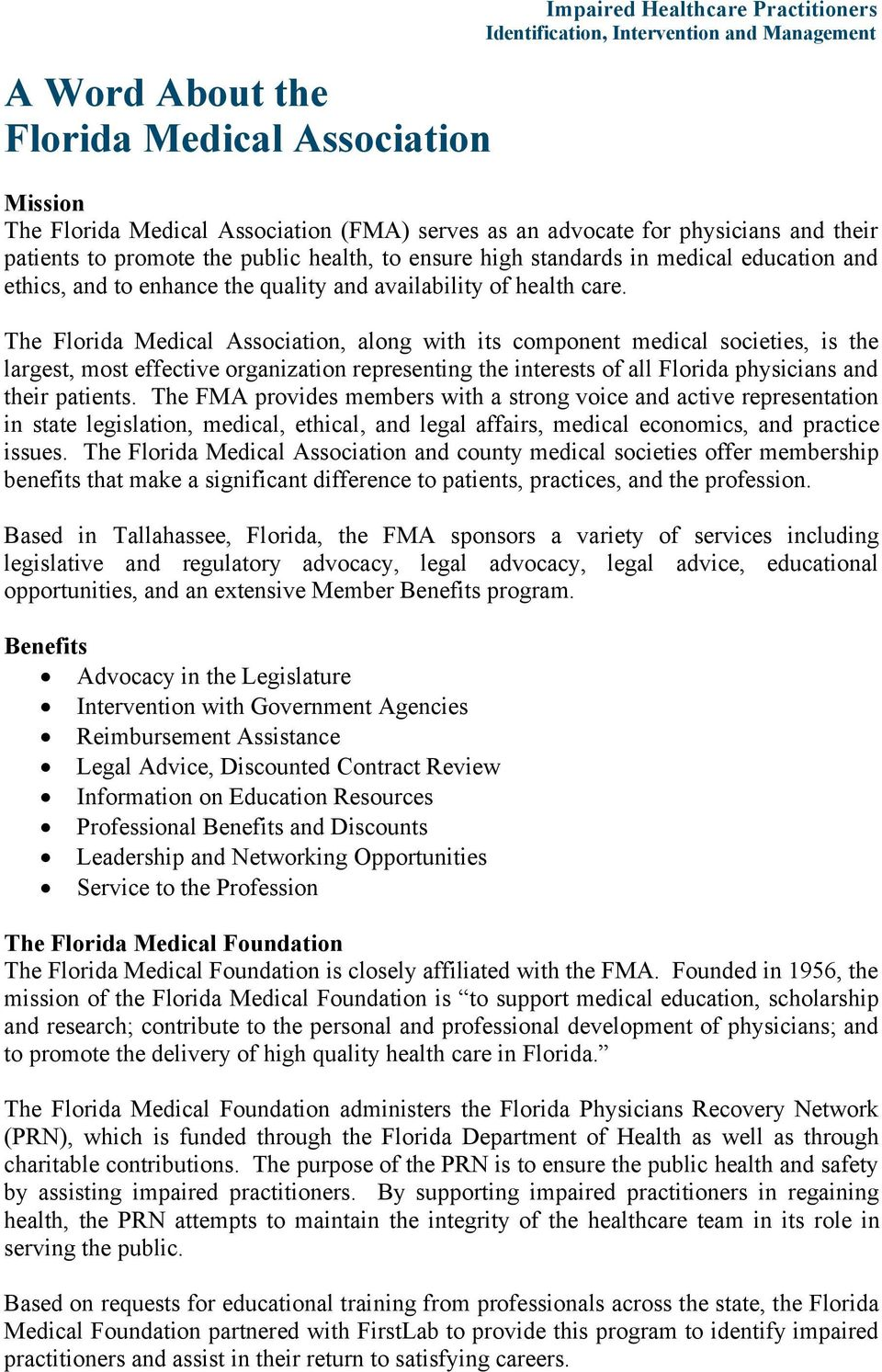 The Florida Medical Association, along with its component medical societies, is the largest, most effective organization representing the interests of all Florida physicians and their patients.