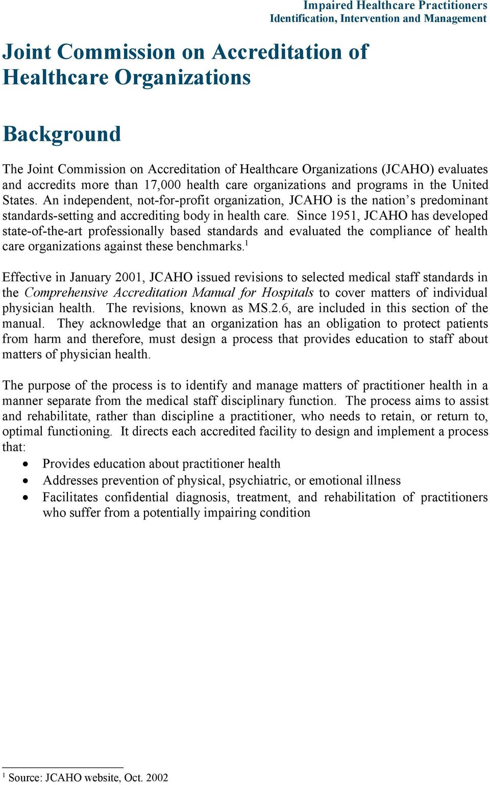 An independent, not-for-profit organization, JCAHO is the nation s predominant standards-setting and accrediting body in health care.