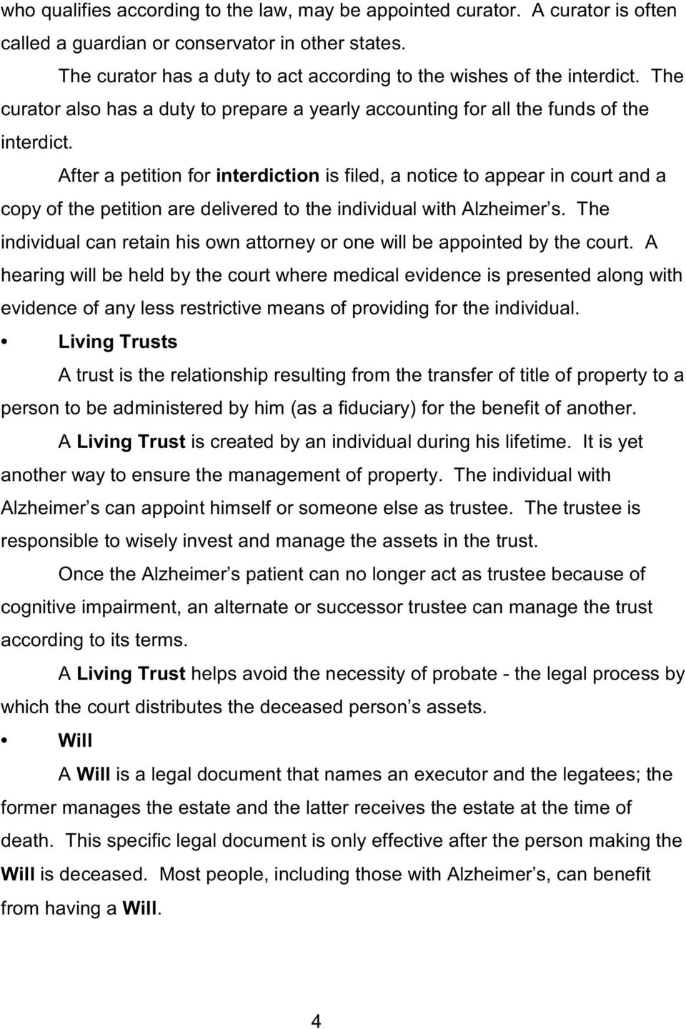 After a petition for interdiction is filed, a notice to appear in court and a copy of the petition are delivered to the individual with Alzheimer s.