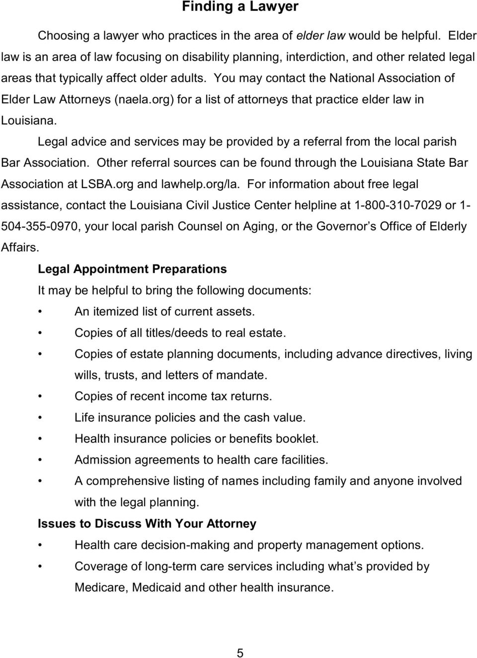 You may contact the National Association of Elder Law Attorneys (naela.org) for a list of attorneys that practice elder law in Louisiana.