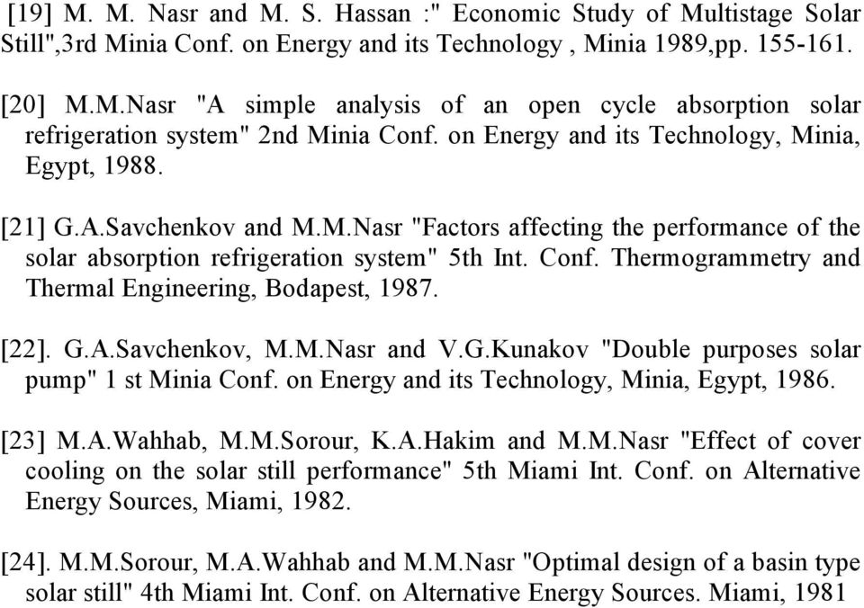 "Thermogrammetry and Thermal Engineering, Bodapest, 1987. [22]. G.A.Savchenkov, M.M.Nasr and V.G.Kunakov ""Double purposes solar pump"" 1 st Minia Conf. on Energy and its Technology, Minia, Egypt, 1986."