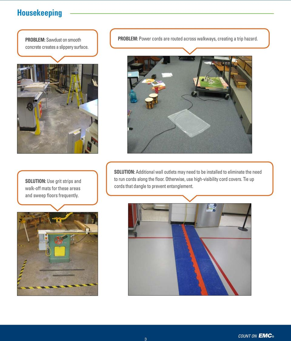 SOLUTION: Use grit strips and walk-off mats for these areas and sweep floors frequently.