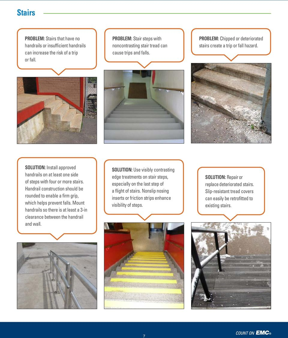 Handrail construction should be rounded to enable a firm grip, which helps prevent falls. Mount handrails so there is at least a 3-in clearance between the handrail and wall.