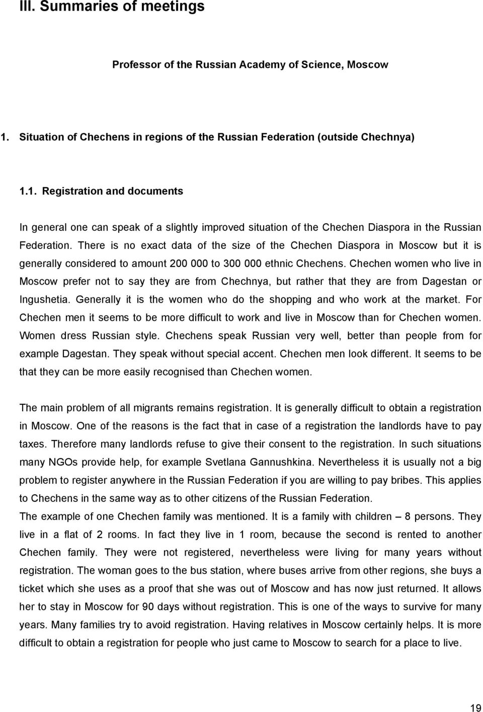 1. Registration and documents In general one can speak of a slightly improved situation of the Chechen Diaspora in the Russian Federation.