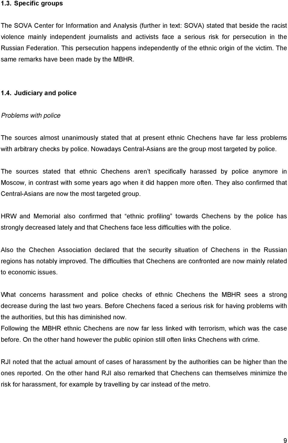 Judiciary and police Problems with police The sources almost unanimously stated that at present ethnic Chechens have far less problems with arbitrary checks by police.