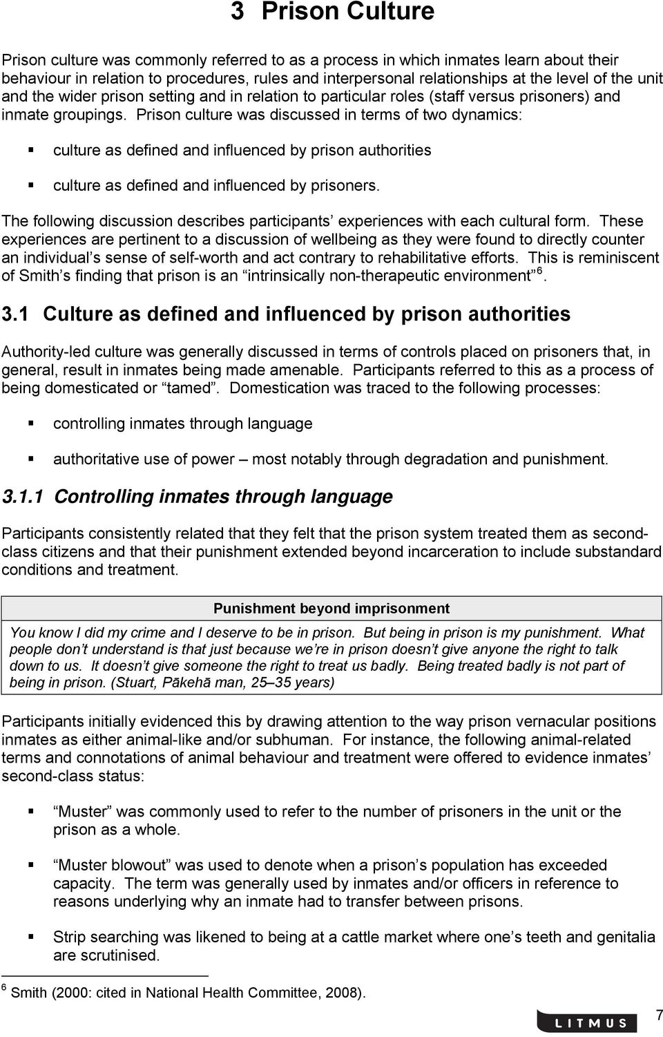 Prison culture was discussed in terms of two dynamics: culture as defined and influenced by prison authorities culture as defined and influenced by prisoners.