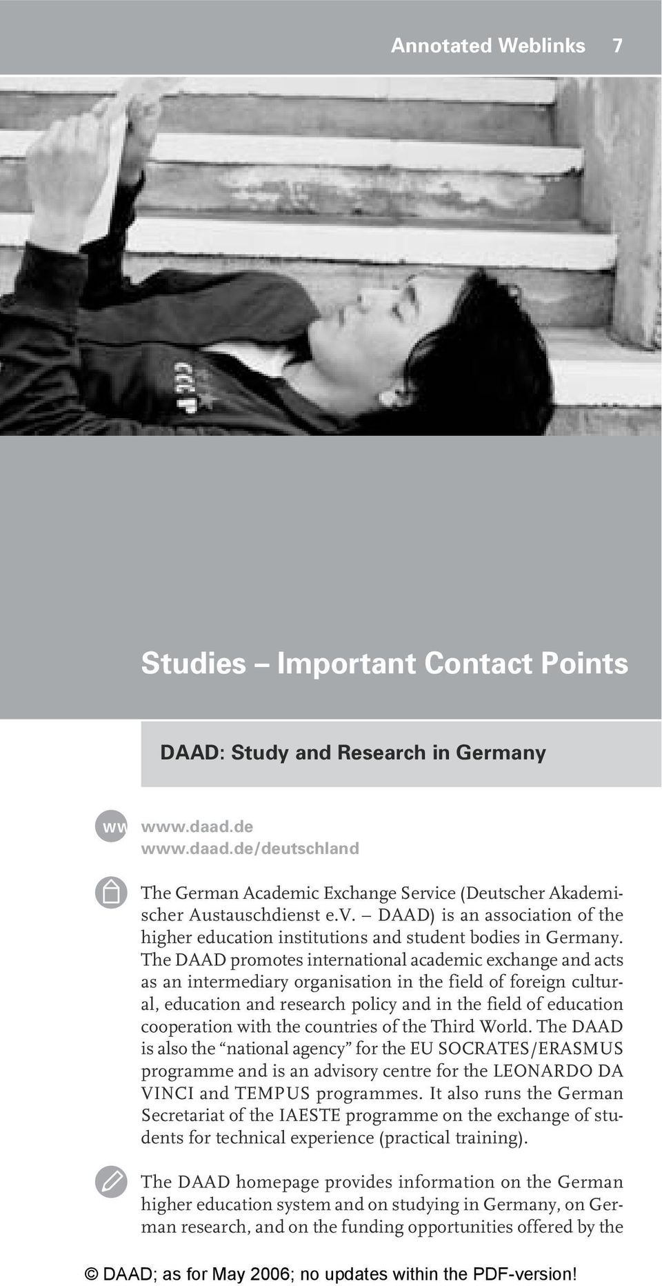 The DAAD promotes international academic exchange and acts as an intermediary organisation in the field of foreign cultural, education and research policy and in the field of education cooperation