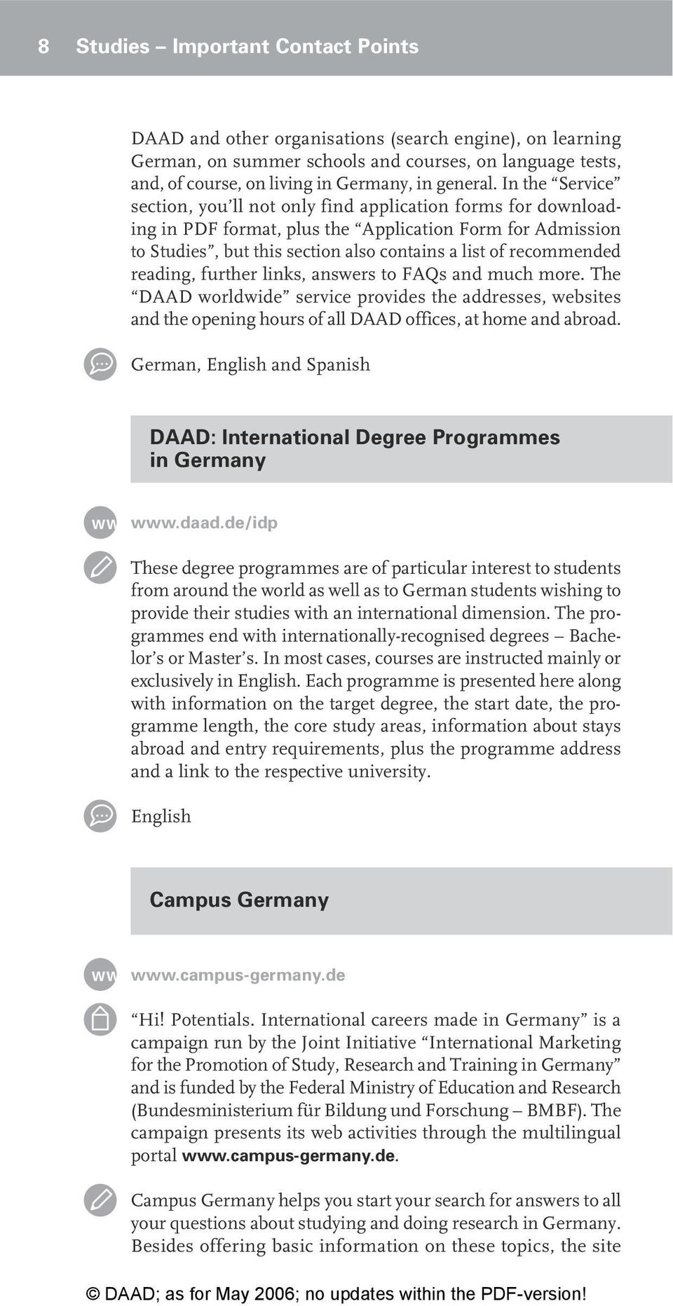 reading, further links, answers to FAQs and much more. The DAAD worldwide service provides the addresses, websites and the opening hours of all DAAD offices, at home and abroad.