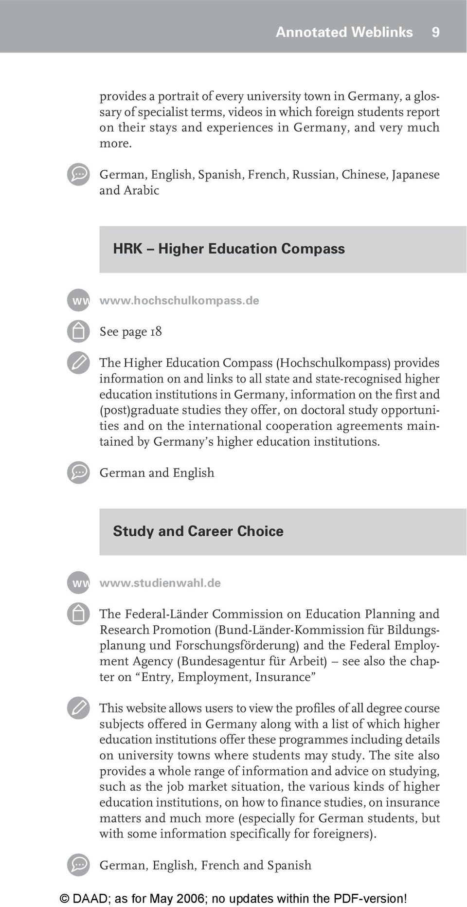 de See page 18 The Higher Education Compass (Hochschulkompass) provides information on and links to all state and state-recognised higher education institutions in Germany, information on the first