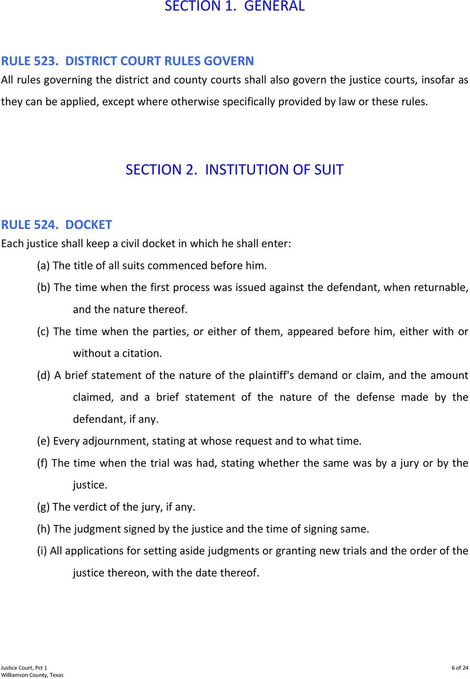 law or these rules. SECTION 2. INSTITUTION OF SUIT RULE 524. DOCKET Each justice shall keep a civil docket in which he shall enter: (a) The title of all suits commenced before him.