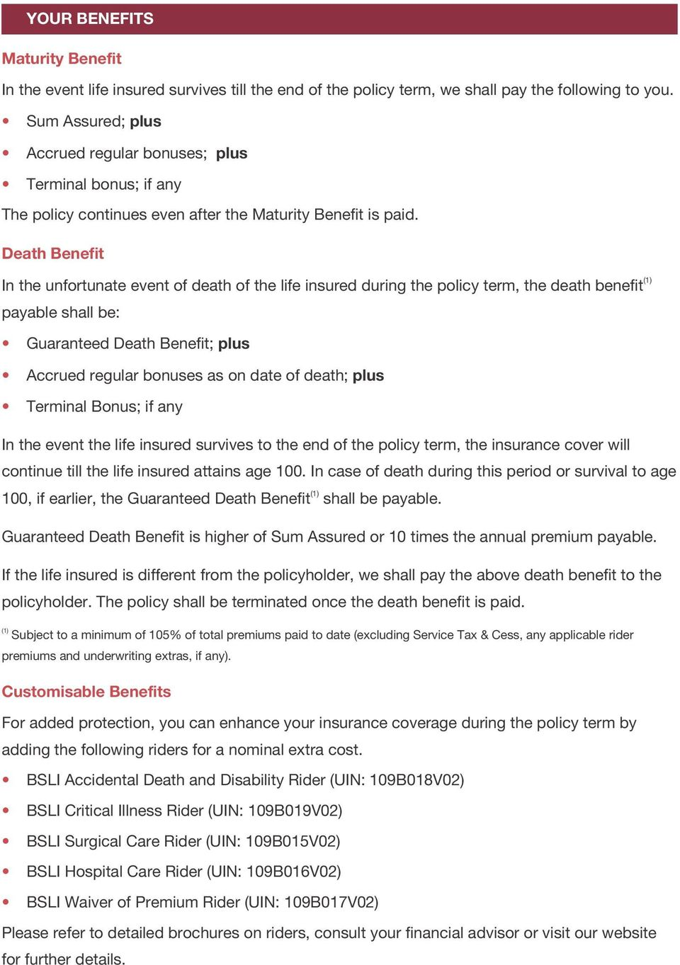 Death Benefit (1) In the unfortunate event of death of the life insured during the policy term, the death benefit payable shall be: Guaranteed Death Benefit; plus Accrued regular bonuses as on date