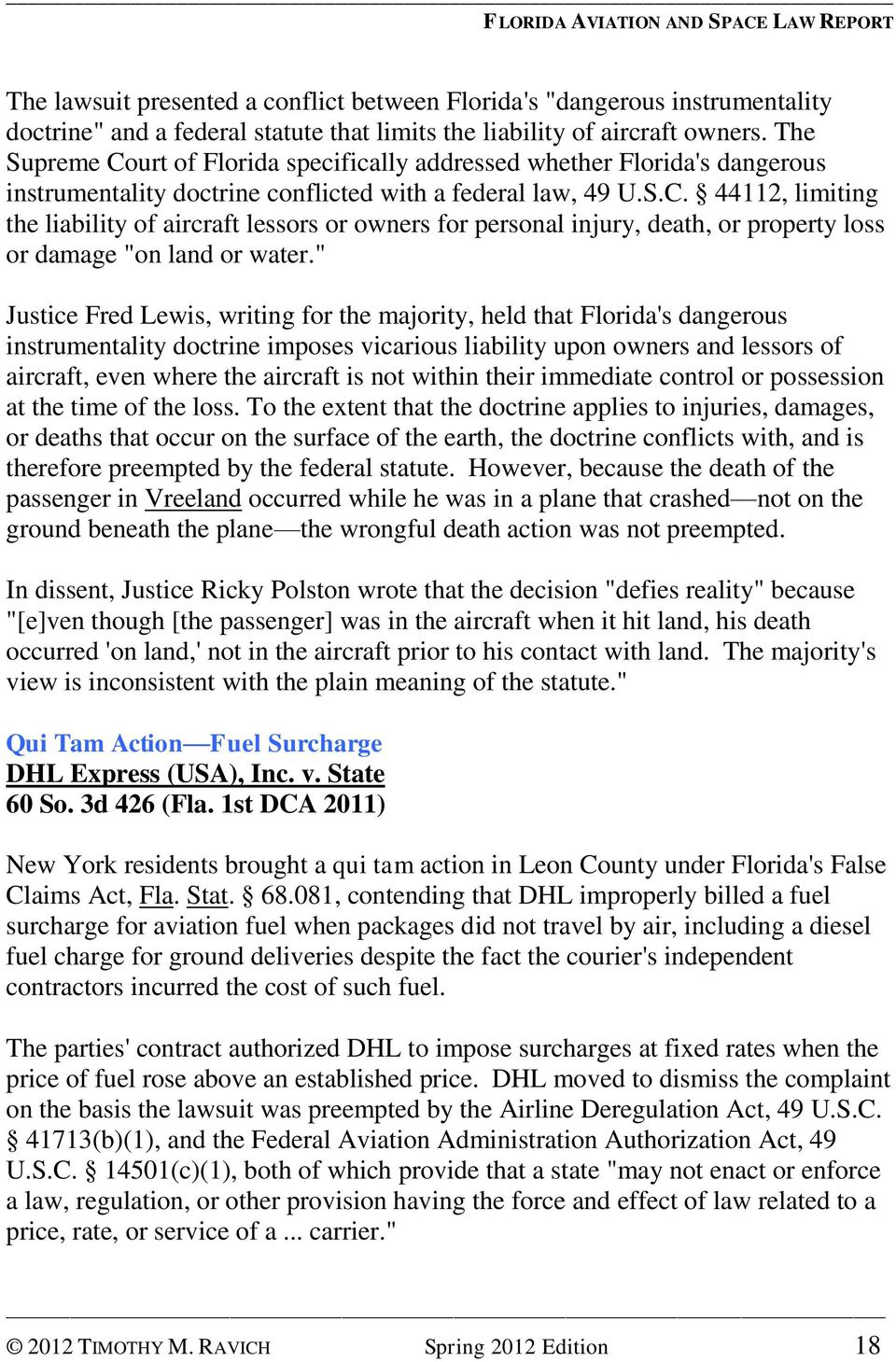 """ Justice Fred Lewis, writing for the majority, held that Florida's dangerous instrumentality doctrine imposes vicarious liability upon owners and lessors of aircraft, even where the aircraft is not"