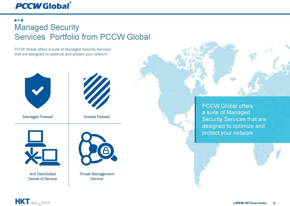 Hosted Firewall PCCW Global offers a suite of Managed Security Services that are designed to