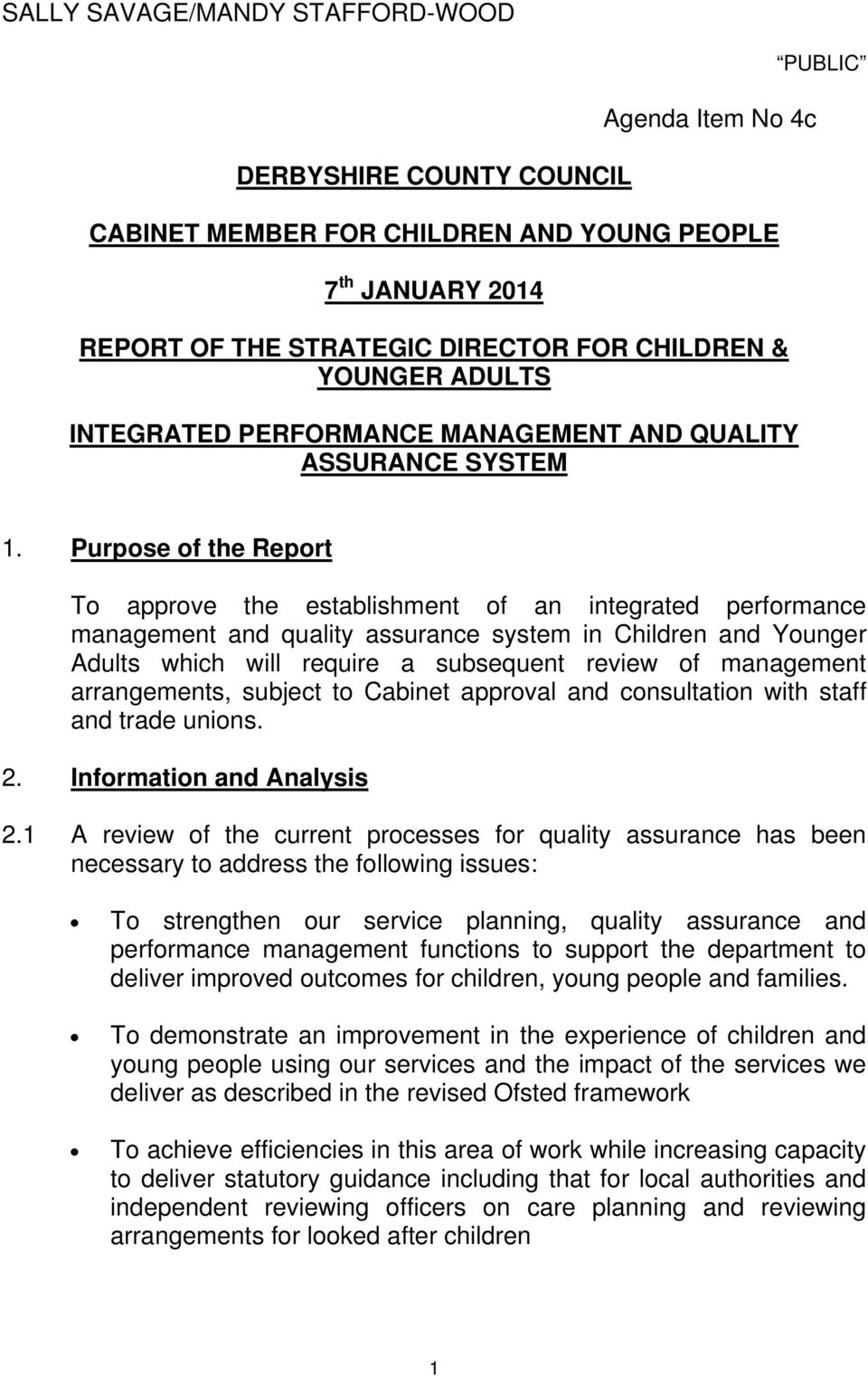 Purpose of the Report To approve the establishment of an integrated performance management and quality assurance system in Children and Younger Adults which will require a subsequent review of