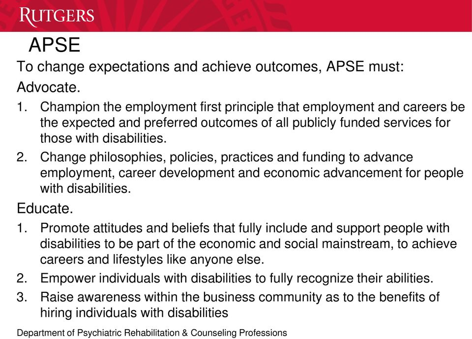 Change philosophies, policies, practices and funding to advance employment, career development and economic advancement for people with disabilities. Educate. 1.