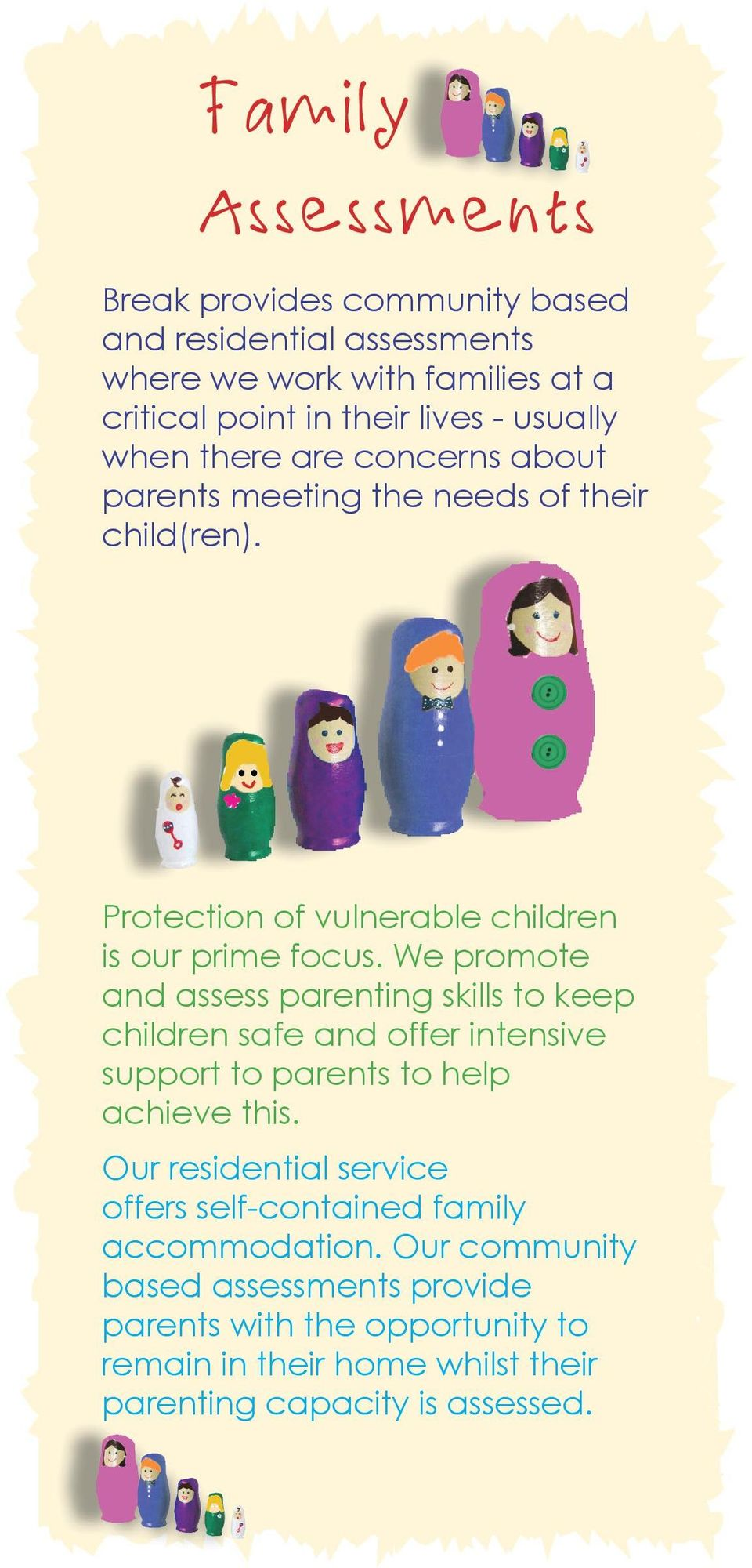 We promote and assess parenting skills to keep children safe and offer intensive support to parents to help achieve this.
