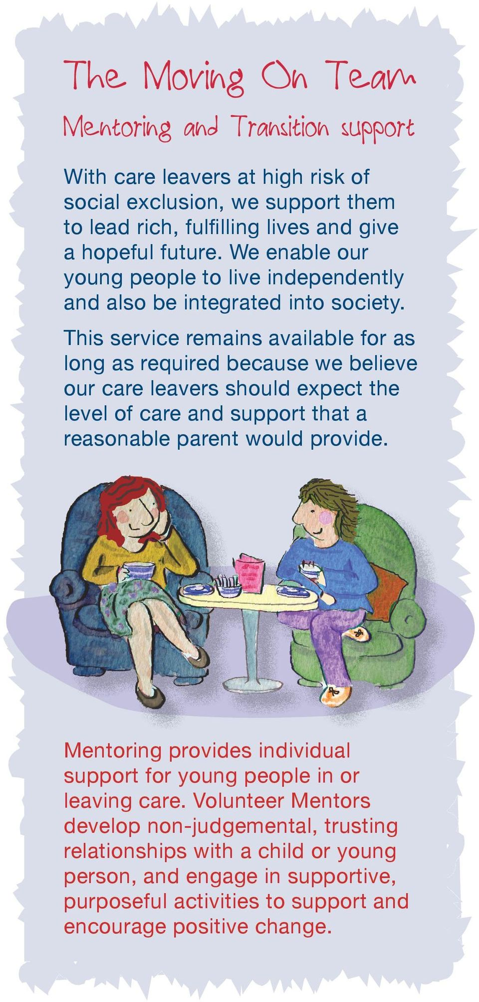 This service remains available for as long as required because we believe our care leavers should expect the level of care and support that a reasonable parent