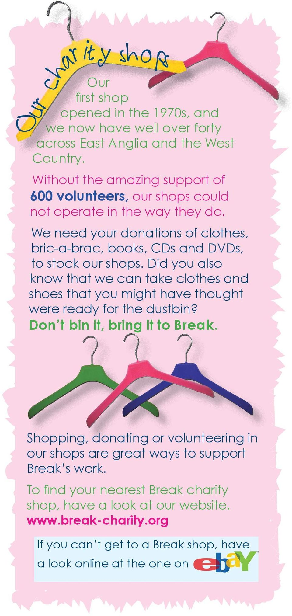 We need your donations of clothes, bric-a-brac, books, CDs and DVDs, to stock our shops.