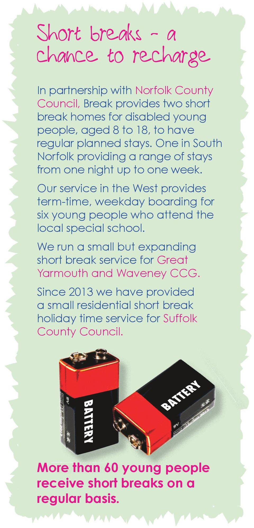 Our service in the West provides term-time, weekday boarding for six young people who attend the local special school.