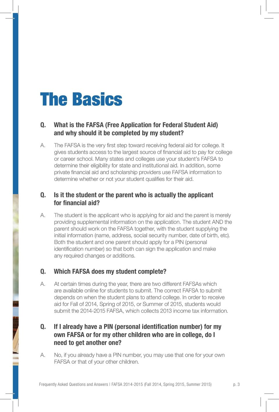 Many states and colleges use your student s FAFSA to determine their eligibility for state and institutional aid.