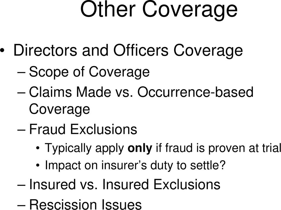 Occurrence-based Coverage Fraud Exclusions Typically apply only