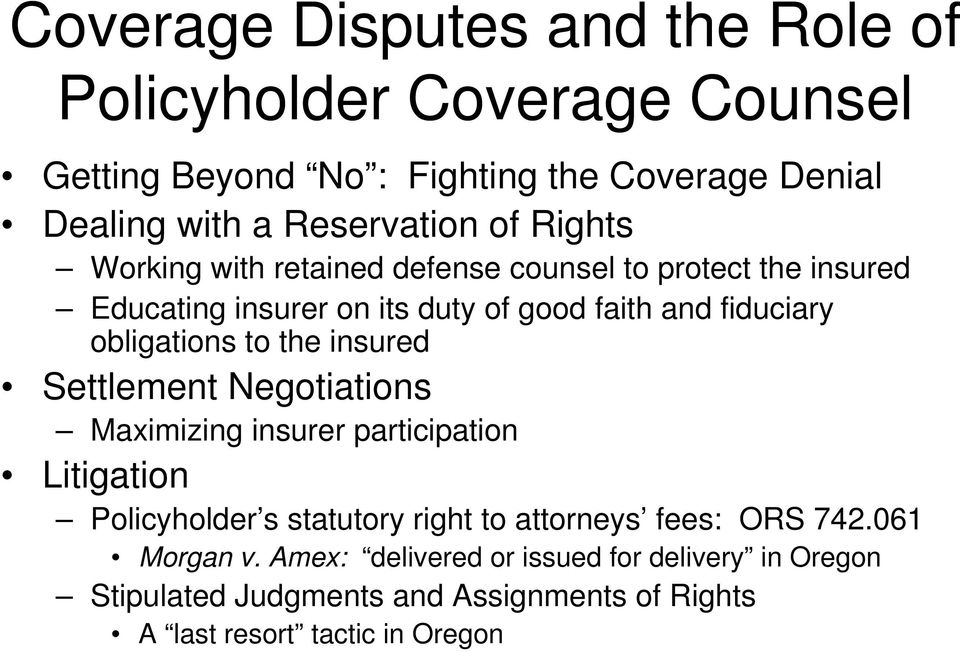 to the insured Settlement Negotiations Maximizing insurer participation Litigation Policyholder s statutory right to attorneys fees: ORS 742.