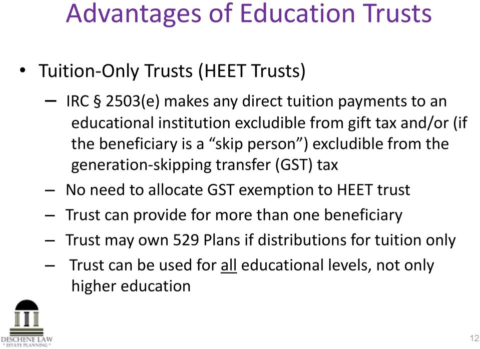 generation-skipping transfer (GST) tax No need to allocate GST exemption to HEET trust Trust can provide for more than one